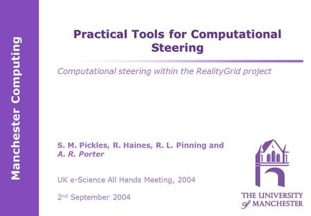 Manchester Computing S. M. Pickles, R. Haines, R. L. Pinning and A. R. Porter UK e-Science All Hands Meeting, 2004 2 nd September 2004 Practical Tools.