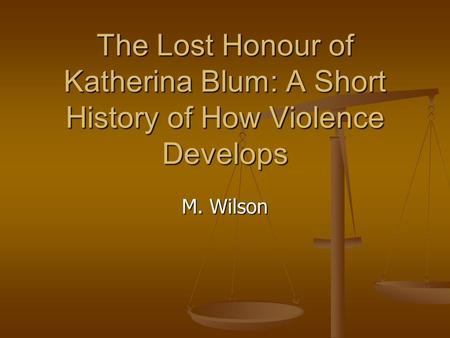 The Lost Honour of Katherina Blum: A Short History of How Violence Develops M. Wilson.