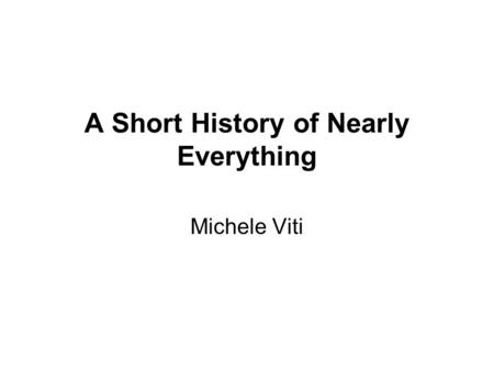 A Short History of Nearly Everything Michele Viti.