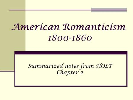 American Romanticism 1800-1860 Summarized notes from HOLT Chapter 2.
