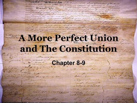 A More Perfect Union and The Constitution Chapter 8-9.