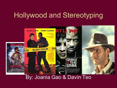 Hollywood and Stereotyping By: Joania Gao & Davin Teo.
