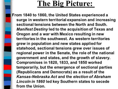 The Big Picture: From 1840 to 1860, the United States experienced a surge in western territorial expansion and increasing sectional tensions between the.