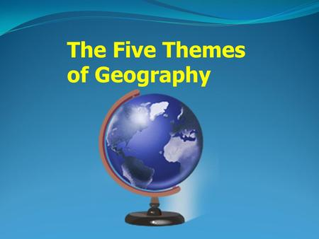 "The Five Themes of Geography. What is Geography? Study of the earth and the way people live and work on it. Means ""earth's description."" Will help you."