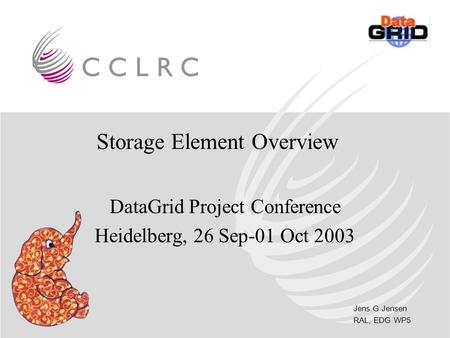 Jens G Jensen RAL, EDG WP5 Storage Element Overview DataGrid Project Conference Heidelberg, 26 Sep-01 Oct 2003.