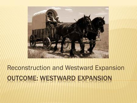 Outcome: Westward Expansion