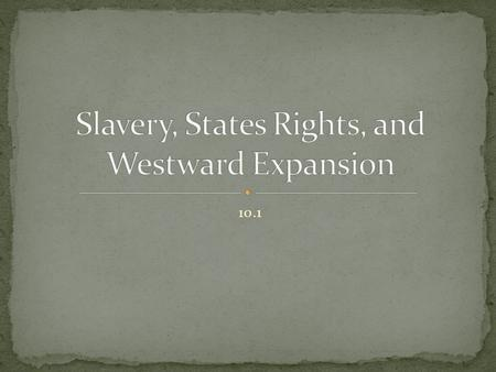 Slavery, States Rights, and Westward Expansion