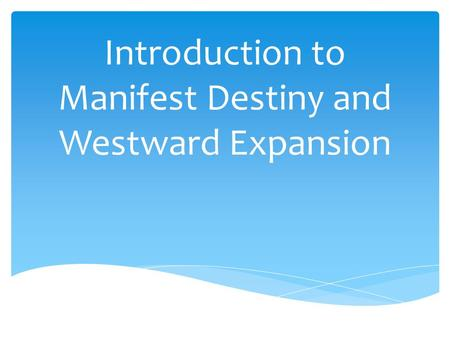Introduction to Manifest Destiny and Westward Expansion.
