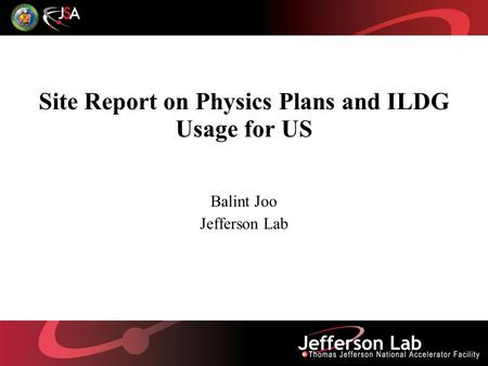 Site Report on Physics Plans and ILDG Usage for US Balint Joo Jefferson Lab.