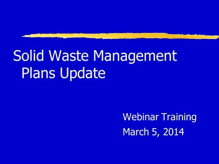 Solid Waste Management Plans Update Webinar Training March 5, 2014.