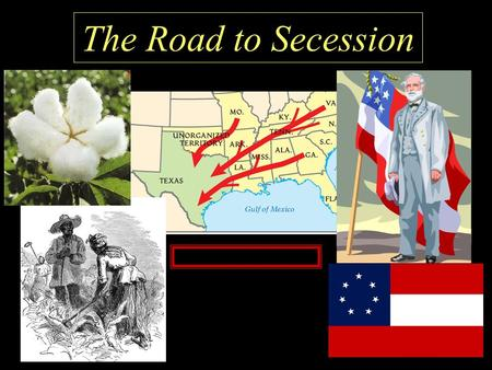 The Road to Secession. Now that Texas was full of immigrants from the Southern United States…it's time to learn about the differences facing the two sides….