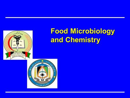 Food Microbiology and Chemistry. Summarize the chemical and microbiological factors that affect food safety. Objectives هدف.