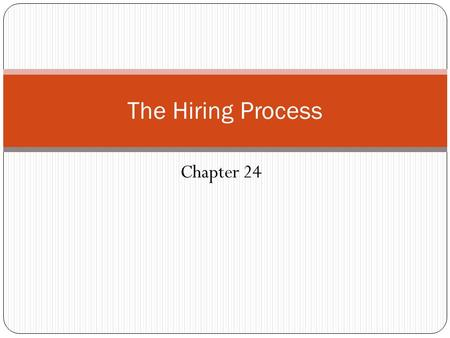 Chapter 24 The Hiring Process. Initial Review of Applications Minimum qualifications Sloppiness or errors Poor written communication skills.