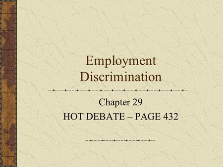 Employment Discrimination Chapter 29 HOT DEBATE – PAGE 432.