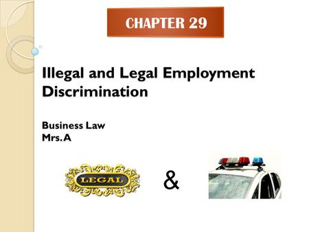 Illegal and Legal Employment Discrimination Business Law Mrs. A &