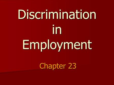 Discrimination in Employment Chapter 23. Employment Discrimination Treating individuals differently based on differences Treating individuals differently.
