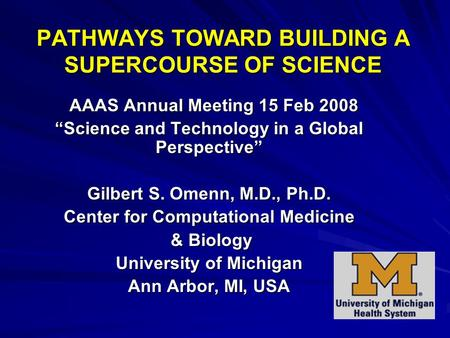 "PATHWAYS TOWARD BUILDING A SUPERCOURSE OF SCIENCE AAAS Annual Meeting 15 Feb 2008 AAAS Annual Meeting 15 Feb 2008 ""Science and Technology in a Global Perspective"""