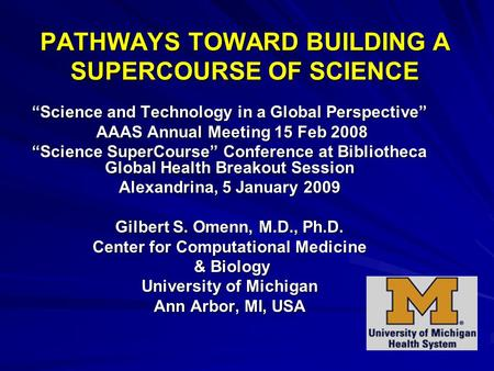 "PATHWAYS TOWARD BUILDING A SUPERCOURSE OF SCIENCE ""Science and Technology in a Global Perspective"" AAAS Annual Meeting 15 Feb 2008 AAAS Annual Meeting."