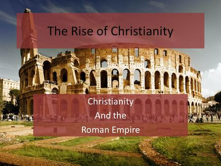 The Rise of Christianity Christianity And the Roman Empire /www.wallsfeed.com.