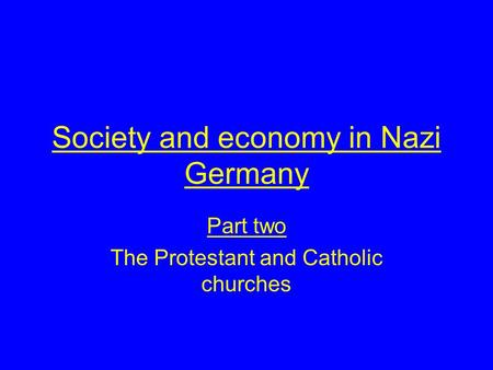 Society and economy in Nazi Germany Part two The Protestant and Catholic churches.