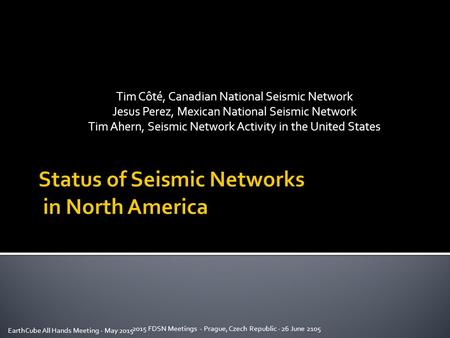 Tim Côté, Canadian National Seismic Network Jesus Perez, Mexican National Seismic Network Tim Ahern, Seismic Network Activity in the United States EarthCube.