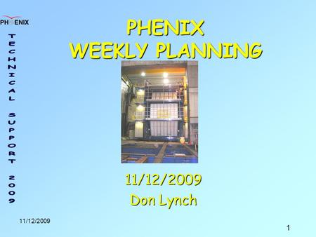 1 11/12/2009 PHENIX WEEKLY PLANNING 11/12/2009 Don Lynch.