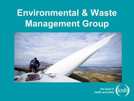 Environmental & Waste Management Group. The E&WM Group aims to support both the increasing number of safety & health professionals across all business.