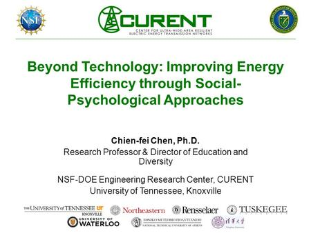 Beyond Technology: Improving Energy Efficiency through Social- Psychological Approaches Chien-fei Chen, Ph.D. Research Professor & Director of Education.