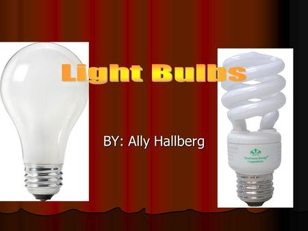 BY: Ally Hallberg. Will compact fluorescent light bulb (CFL) save energy over incandescent light bulbs?
