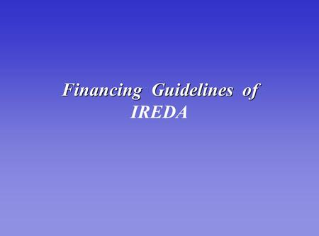 Financing Guidelines of IREDA.  Incorporated on March 11, 1987 as a Public Limited Government Company  Administrative Ministry - Ministry of Non- Conventional.