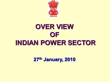 OVER VIEW OF INDIAN POWER SECTOR INDIAN POWER SECTOR 27 th January, 2010.