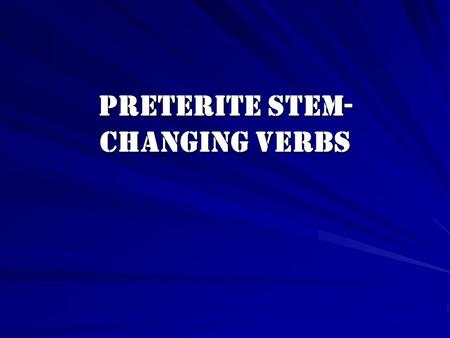 Preterite Stem- Changing Verbs. - Ar stem-changing verbs In the Preterite -ar verbs and –er verbs do not have a stem-change. Cerrar – Yo cerre Nosotros.
