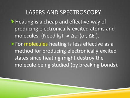 LASERS AND SPECTROSCOPY . EXCITING MOLECULES  Molecules can be excited using either broadband or monochromatic light. Spectra obtained using monochromatic.