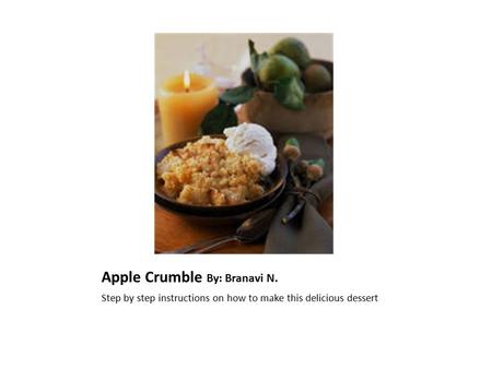 Apple Crumble By: Branavi N. Step by step instructions on how to make this delicious dessert.