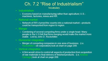 "Ch. 7.2 ""Rise of Industrialism"" Vocabulary Industrialism –Economy based on manufacturing rather than agriculture; U.S.- machines, factories, mines and."