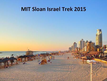 MIT Sloan Israel Trek 2015. Agenda Motivation Itinerary Costs Visa & Immigration Misc Important Dates.