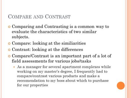C OMPARE AND C ONTRAST Comparing and Contrasting is a common way to evaluate the characteristics of two similar subjects. Compare: looking at the similiarities.