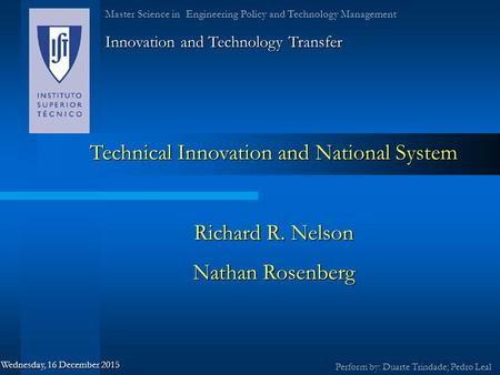 Technical Innovation and National System Richard R. Nelson Nathan Rosenberg Innovation and Technology Transfer Perform by: Duarte Trindade; Pedro Leal.