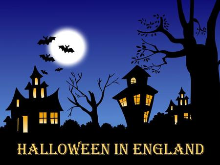 HALLOWEEN IN ENGLAND.  On October 31st, we celebrate Halloween,thought to be the one night of the year when ghosts, witches, and fairies are especially.