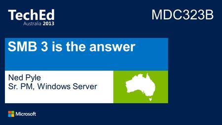 MDC323B SMB 3 is the answer Ned Pyle Sr. PM, Windows Server