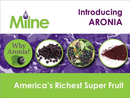 America's Richest Super Fruit Introducing ARONIA.