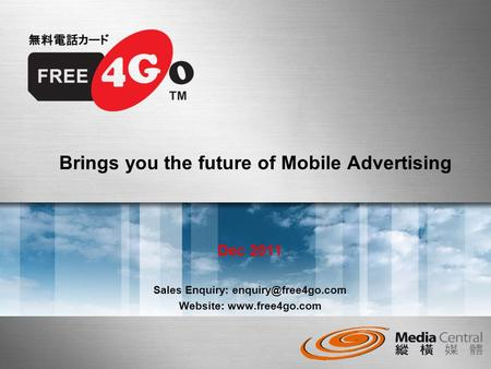 Brings you the future of Mobile Advertising Dec 2011 Sales Enquiry: Website:
