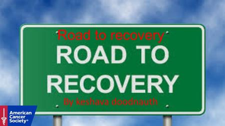 Road to recovery By keshava doodnauth. Road to recovery program Your recovery begins with a skilled and knowledgeable team trained on state-of-the-art.
