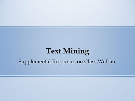 Text Mining Supplemental Resources on Class Website.