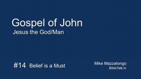 Mike Mazzalongo BibleTalk.tv Gospel of John Jesus the God/Man Belief is a Must #14.