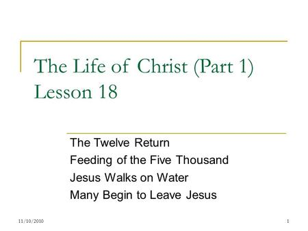The Life of Christ (Part 1) Lesson 18 The Twelve Return Feeding of the Five Thousand Jesus Walks on Water Many Begin to Leave Jesus 111/10/2010.