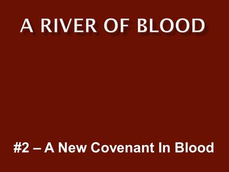 #2 – A New Covenant In Blood.  Animal blood sacrifice ended with the resurrection of Jesus.  Replaced with Human blood sacrifice.  Covenant must be.