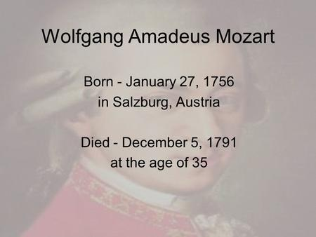 an introduction to the life of wolfgang amadeus mozart from salzburg austria Mozart's birthplace at getreidegasse 9, salzburg, austria  was variously  translated in mozart's lifetime as amadeus (latin), gottlieb (german), and amadé   the slow introduction to the dissonant quartet, k 465, a work that haydn  greatly.