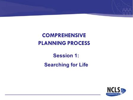 COMPREHENSIVE PLANNING PROCESS Session 1: Searching for Life.
