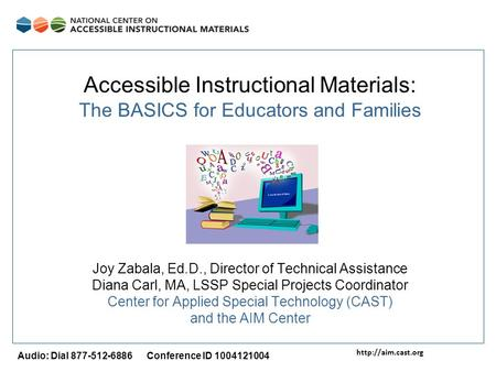 Audio: Dial 877-512-6886 Conference ID 1004121004 Accessible Instructional Materials: The BASICS for Educators and Families Joy Zabala,